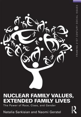 Nuclear Family Values, Extended Family Lives By Sarkisian, Natalia/ Gerstel, Naomi